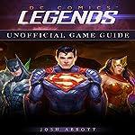 DC Comics Legends Unofficial Game Guide | Josh Abbott