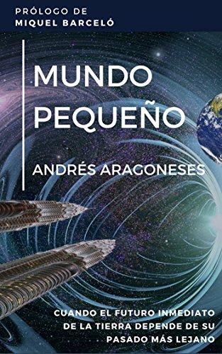 Mundo pequeño: Cuando el futuro inmediato de la humanidad depende de su pasado más remoto. (Spanish Edition)