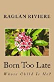 Born Too Late, Raglan Riviere, 1490496637