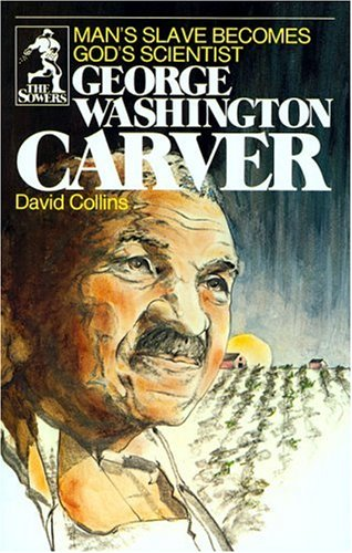 George Washington Carver: Man's Slave Becomes God's Scientist (Sower Series)