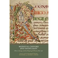 Medieval Cantors and Their Craft: Music, Liturgy and