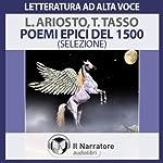 Poemi epici del 1500 - Ariosto e Tasso (selezione) | Ludovico Ariosto,Torquato Tasso