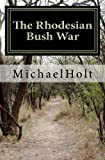 The Rhodesian Bush War, Michael Holt, 1461032504