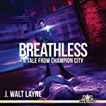 Breathless: A Tale from Champion City | J. Walt Layne