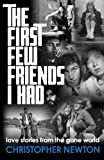 The First Few Friends I Had, Christopher Newton, 0989710815