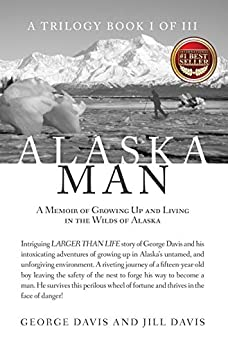 Alaska Man: A Memoir of Growing Up and Living in the Wilds of Alaska by [Jill Davis, Alaska Woman, Davis, George]