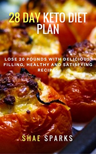 Weight Loss: 28 DAY KETO DIET PLAN: Lose 20 Pounds with Delicious, filling, healthy and Satisfying Recipes by [Sparks, Shae]