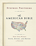 The American Bible-Whose America Is This?: How Our Words Unite, Divide, and Define a Nation