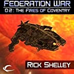 The Fires of Coventry: Federation War, Book 2   Rick Shelley