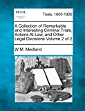 A Collection of Remarkable and Interesting Criminal Trials, Actions at Law, and Other Legal Decisions Volume 2 Of 2, W. M. Medland, 1275106501