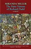The Fairy Visions of Richard Dadd: A Novel (Bedlam Trilogy)