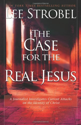 The Case for the Real Jesus: A Journalist Investigates Current Attacks on the Identity of Christ - Book  of the Cases for Christianity