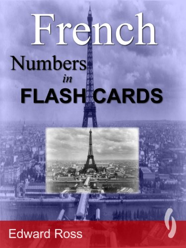 French Number Flash Cards - French Numbers in Flash Cards (French Edition)
