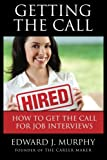 Getting THE Call: Discover 19 PROVEN Ways of Getting the Call for Job Interviews and Job Offers for Those Who are Out of Work, Changing Careers (Like ... Military) or Struggling in a Dead-End Job.
