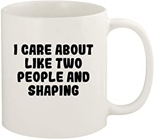 I Care About Like Two People And SHAPING - 11oz Ceramic White Coffee Mug Cup, White