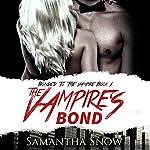 The Vampire's Bond: The Bonded Series, Book 1   Samantha Snow