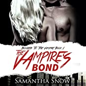 The Vampire's Bond: The Bonded Series, Book 1 | Samantha Snow