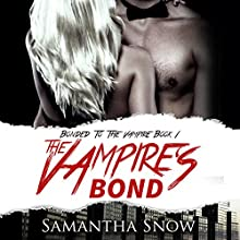 The Vampire's Bond: The Bonded Series, Book 1 Audiobook by Samantha Snow Narrated by Charlie Boswell