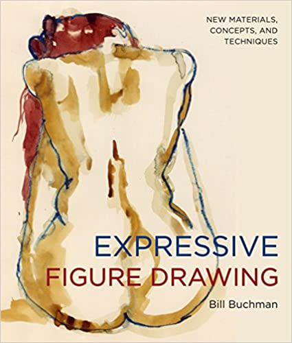 Expressive Figure Drawing: New Materials, Concepts, And Techniques por Bill Buchman epub