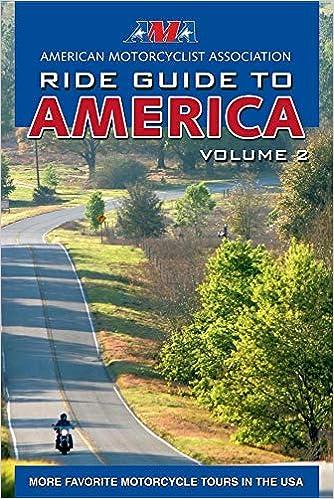 AMA Ride Guide to America Volume 2: More Favorite Motorcycle Tours in USA . AMA Ride Guide to America Volume 2: More Favorite Motorcycle Tours in USA