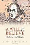 A Will to Believe : Shakespeare and Religion, Kastan, David Scott, 0199572895