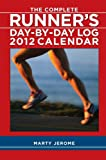 The Complete Runner's Day-By-Day Log: 2012 Weekly Planner Calendar