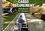 Cargo Securement Handbook for Drivers, J. J. Keller & Associates, 159042610X