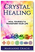 Crystal Healing: Heal Yourself & Transform Your Life (Crystals & Chakras healing)