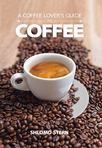 A Coffee Lover's Guide to Coffee: All the Must - Know Coffee Methods, Techniques, Equipment, Ingredients and Secrets cover