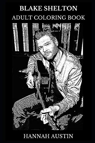 Blake Shelton Adult Coloring Book: Seven Times Grammy Nominee and Multiple Academy of Country Music Award Winner, Legendary Country Musician and Music ... Adult Coloring Book (Blake Shelton Books)