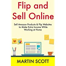 Flip & Sell Online (Training Combo): Sell Amazon Products & Flip Websites to Make Extra Income While Working at Home