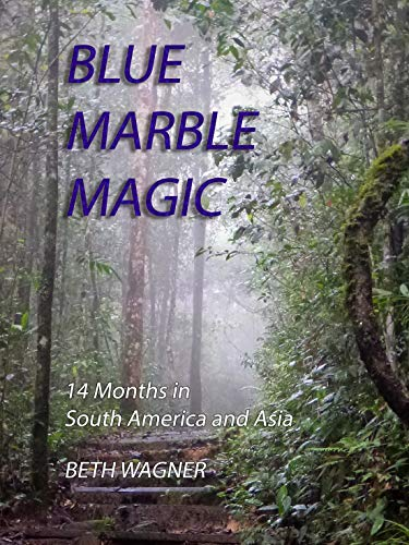 (BLUE MARBLE MAGIC: 14 MONTHS IN SOUTH AMERICA AND ASIA)