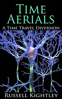 Time Aerials: A Time Travel Diversion by [Kightley, Russell]