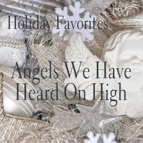 Holiday Favorites - Angels We Have Heard On High