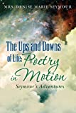 The Ups and Downs of Life: Poetry in Motion, Denise Seymour, 1481163787