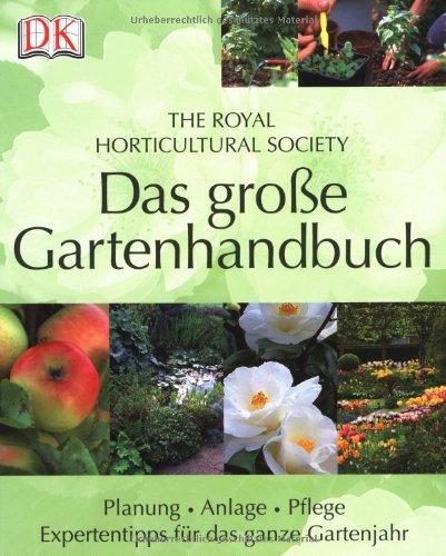 Das große Gartenhandbuch: Planung - Anlage - Pflege. Expertentipps für das ganze Jahr. The Royal Horticultural Society