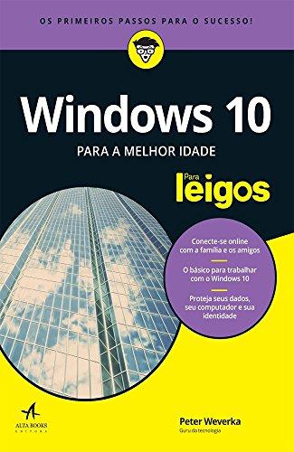 Windows 10 Para a Melhor Idade. Para Leigos