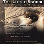 The Little School: Tales of Disappearance and Survival in Argentina | Alicia Partnoy
