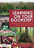 Learning on your doorstep: Stimulating writing through creative play outdoors for ages 5-9 (David Fulton Books)