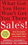 img - for What Got You Here Won't Get You There in Sales: How Successful Salespeople Take it to the Next Level book / textbook / text book