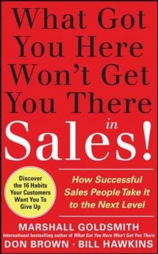 What Got You Here Won't Get You There in Sales:  How Successful Salespeople Take it to the Next Level (Marketing/Sales/Advertising & Promotion)