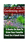 Gardening 2017: 5 Books On How To Grow Your Favorite Food On A Small Area: (Gardening Books, Herbal Tea, Better Homes Gardens, Herbs)
