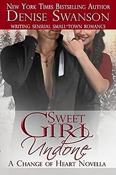 Sweet Girl Undone — Novella (Change of Heart romance series Book 0) by [Swanson, Denise]