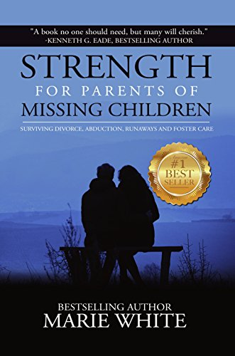 Strength for Parents of Missing Children: Surviving Divorce, Abduction,  Runaways and Foster Care