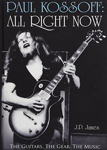 Matador Paul Kossoff: All Right Now: The Guitars, The Gear, The Music (Hardcover)