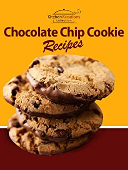 Chocolate Chip Cookie Recipes  -  The BEST Chocolate Chip Cookies Recipes That Are Easy To Make And Fun To Eat! by [Kreations, Kitchen]