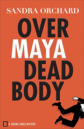 Over Maya Dead Body (Serena Jones Mysteries Book #3) by [Orchard, Sandra]