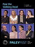 Fear the Walking Dead: Cast and Creators PaleyFest