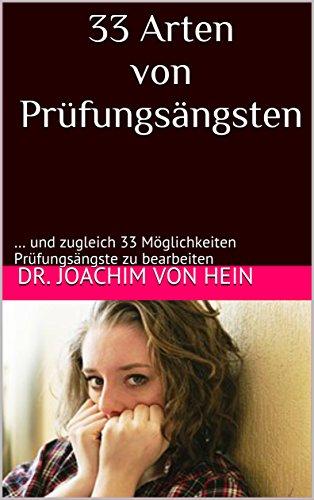 33 Arten von Prüfungsängsten: … und zugleich 33 Möglichkeiten Prüfungsängste zu bearbeiten (Kolloquium - Psychologische Vorbereitung 1) (German Edition) by [von Hein, Dr. Joachim]
