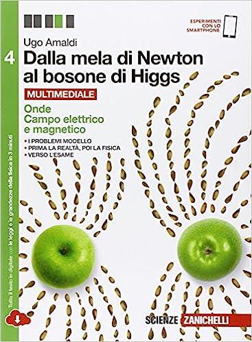 DALLA MELA DI NEWTON AL BOSONE DI HIGGS - VOLUME 4 (LDM) / LA FISICA IN CINQUE ANNI - ONDE, CAMPO ELETTRICO E MAGNETICO